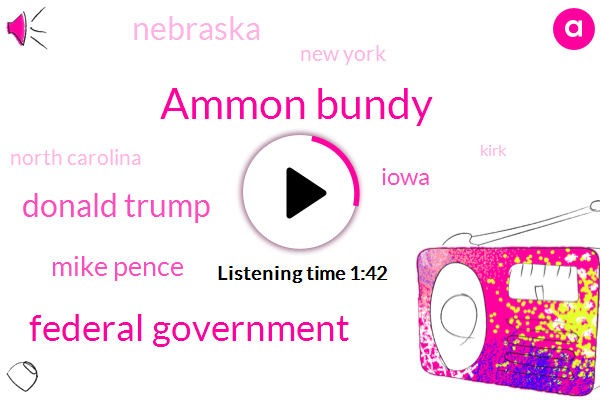 Ammon Bundy,Federal Government,Donald Trump,Mike Pence,Iowa,Nebraska,New York,North Carolina,Hillary Clinton,Kirk,Ryan Bundy,Lavoy Fenech,Nevada,Indiana,Michelle Obama,Forty One Day