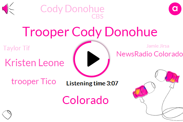 Trooper Cody Donohue,Colorado,Kristen Leone,Trooper Tico,KOA,Newsradio Colorado,Cody Donohue,CBS,Taylor Tif,Jamie Jirsa,Weld County,Daniel Groves,Gary,Seventy Five Degrees,Fifty Five Degrees,Thirty Three Years,Twenty One Years,Fifty Two Year