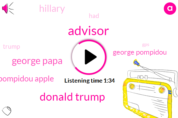 Advisor,Donald Trump,George Papa,George Pompidou Apple,George Pompidou,Hillary