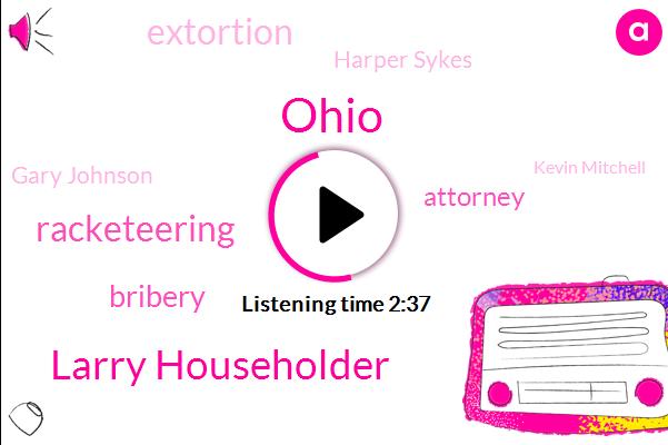 Ohio,Larry Householder,Racketeering,Bribery,Extortion,Attorney,Harper Sykes,Gary Johnson,Kevin Mitchell,Franklin County,Larry Sykes,Columbus,Yvonne Harper,Bela,Sean Gallagher