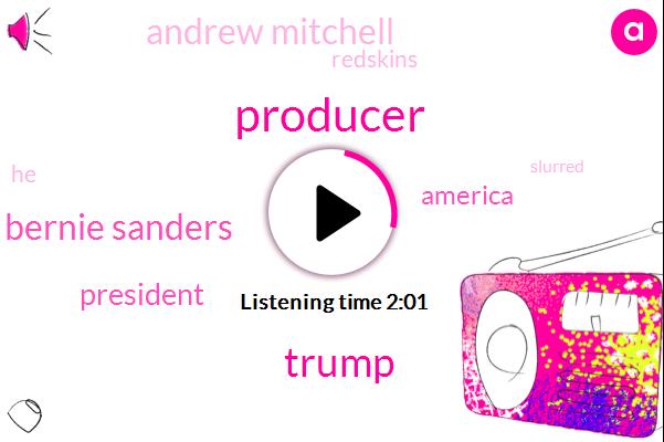 Producer,Donald Trump,Bernie Sanders,President Trump,America,Andrew Mitchell,Redskins