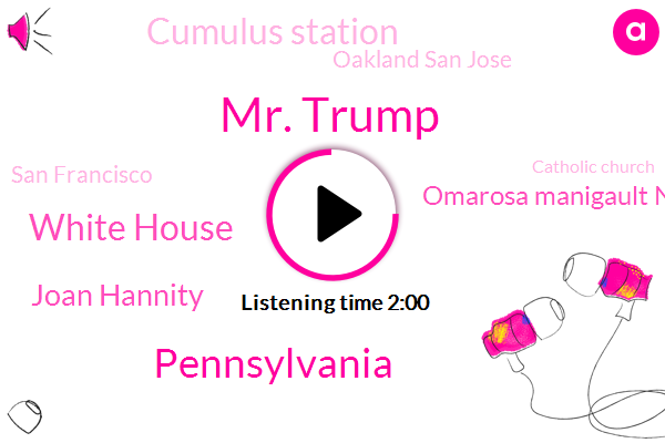 Mr. Trump,Pennsylvania,White House,Joan Hannity,Omarosa Manigault Newman,Cumulus Station,Oakland San Jose,San Francisco,Catholic Church,Joshua Shapiro,Ann Cates,America,Bob Costantini Washington,Fraud,Chairman,Johns,JOE,President Trump