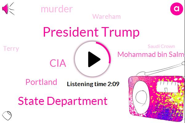 President Trump,State Department,CIA,Portland,Mohammad Bin Salman,Murder,Wareham,Terry,Saudi Crown,Mike Pompeo,John Wall,Jennifer Dowling,Oregon,Gina Hospital,Director,Assault,Kashogi