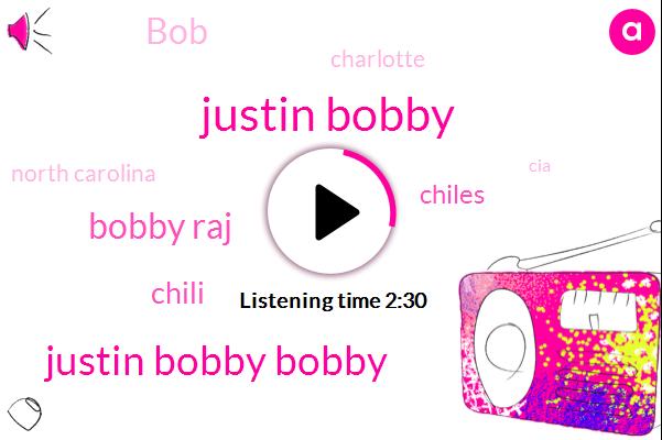 Justin Bobby,Justin Bobby Bobby,Bobby Raj,Chili,Chiles,BOB,Charlotte,North Carolina,CIA,Hannes,Forty Five Minutes