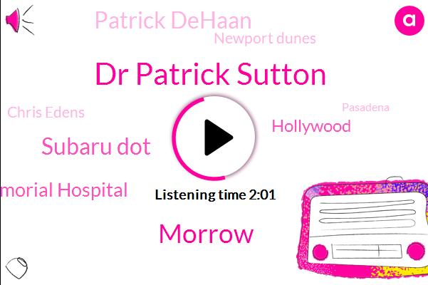 Dr Patrick Sutton,KNX,Morrow,Subaru Dot,Huntington Memorial Hospital,Hollywood,Patrick Dehaan,Newport Dunes,Chris Edens,Pasadena,Iran,Orange County,La County,Analyst,Saudi Arabia