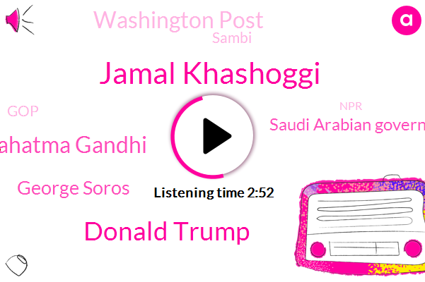 Jamal Khashoggi,Donald Trump,Mahatma Gandhi,George Soros,Saudi Arabian Government,Washington Post,Sambi,GOP,NPR,Louisville,Assault