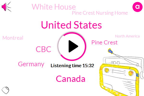 United States,Canada,CBC,Germany,Pine Crest,White House,Pine Crest Nursing Home,Montreal,North America,Matt Galloway,Charles Tasha,Fleischmann,Antero,Plant Manager,Andre Picard