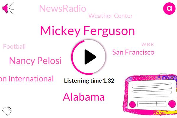 Mickey Ferguson,Alabama,Nancy Pelosi,Compassion International,San Francisco,Newsradio,Weather Center,Football,W B R