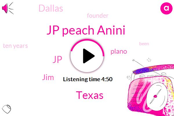 Jp Peach Anini,Texas,JIM,JP,Plano,Dallas,Founder,Ten Years