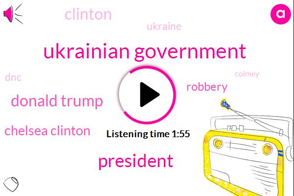 Ukrainian Government,President Trump,Donald Trump,Chelsea Clinton,Robbery,Ukraine,DNC,Clinton,Colmey,Adam Schiff,Hillary Clinton,Social Media,John Podesta