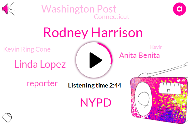 Rodney Harrison,Nypd,Linda Lopez,Reporter,Anita Benita,Washington Post,Connecticut,Kevin Ring Cone,Kevin,Kevin Rincon,Fraud,Donald Trump,Bronx,William Bar,Brooklyn,President Trump,Attorney,Virginia