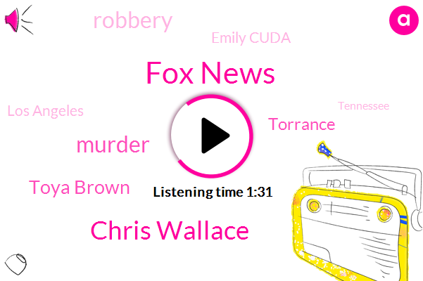 Fox News,Chris Wallace,FOX,Murder,Toya Brown,Torrance,Robbery,Emily Cuda,Los Angeles,Tennessee,California,Attorney,Sixteen Year,Thirty Year
