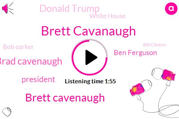 Brett Cavanaugh,Brett Cavenaugh,Brad Cavenaugh,President Trump,Ben Ferguson,Donald Trump,White House,Bob Corker,Bill Clinton,W R E C,Al Franken,Tennessee,Six Hundred W