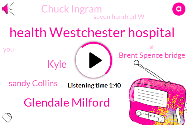 Health Westchester Hospital,Glendale Milford,Kyle,Sandy Collins,Brent Spence Bridge,Chuck Ingram,Seven Hundred W