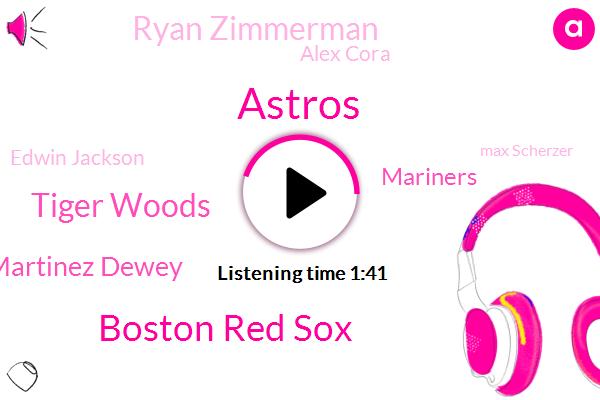 Astros,Boston Red Sox,Tiger Woods,Jd Martinez Dewey,Mariners,Ryan Zimmerman,Alex Cora,Edwin Jackson,Max Scherzer,Cubs,Cole Hamels,Baltimore,Houston,Orioles,AL,Washington,Oakland,Houston Galveston,Ramirez