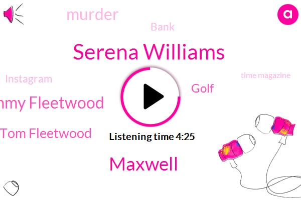 Serena Williams,Maxwell,Tommy Fleetwood,Tom Fleetwood,Golf,Murder,Bank,Instagram,Time Magazine,Robert,Fifteen Years,Hundred Thousand Dollars,One Hundred Dollars,Two Thousand Dollar,Twenty Three Year,Fifty Dollars,Five Dollars,One Year