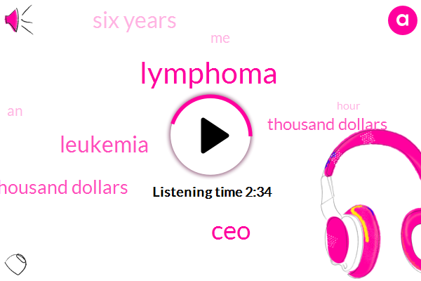 Lymphoma,CEO,Leukemia,Two Thousand Dollars,Thousand Dollars,Six Years