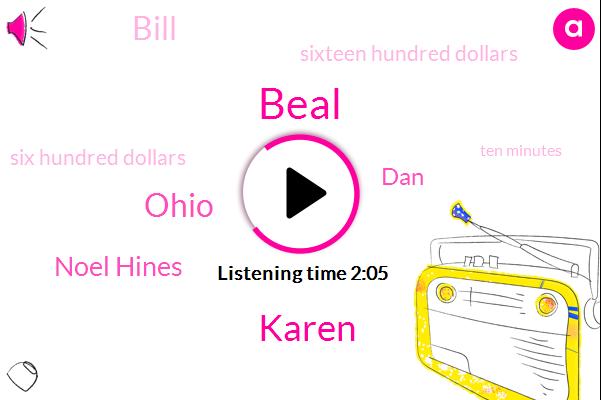Beal,Karen,Ohio,Noel Hines,DAN,Bill,Sixteen Hundred Dollars,Six Hundred Dollars,Ten Minutes,Six Months