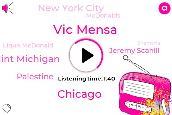 Vic Mensa,Chicago,Flint Michigan,Palestine,Jeremy Scahill,New York City,Mcdonalds,Liqun Mcdonald,Shemona,Murder,Officer,Twenty Five Year
