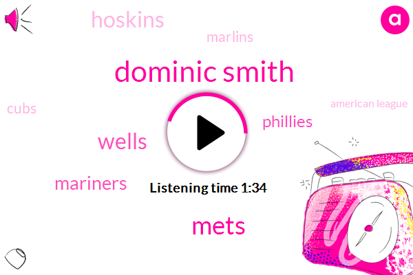 Dominic Smith,Mets,Wells,Mariners,Phillies,Hoskins,Marlins,Cubs,American League,Bogart,TIM,Craig Brown,Arizona,Red Sox,Morlin,Four Hours
