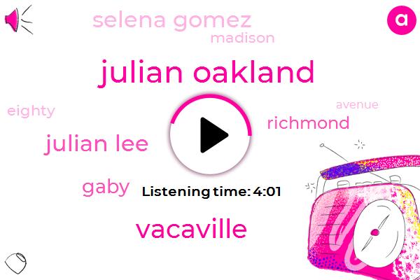 Julian Oakland,Vacaville,Julian Lee,Gaby,Richmond,Selena Gomez,Madison