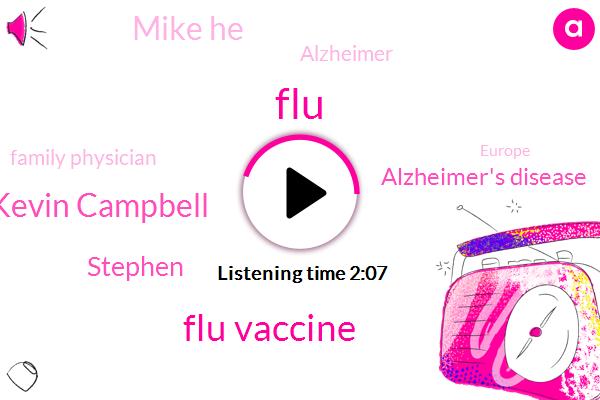 FLU,Flu Vaccine,Kevin Campbell,Stephen,Alzheimer's Disease,Mike He,Alzheimer,Family Physician,Europe,Clark,Kirk,Ross