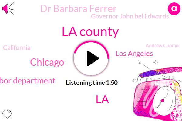 La County,ABC,LA,Chicago,Labor Department,Los Angeles,Dr Barbara Ferrer,Governor John Bel Edwards,California,Andrew Cuomo,New York,Cook County,Jb Pritzker,Illinois,Texas,Louisiana