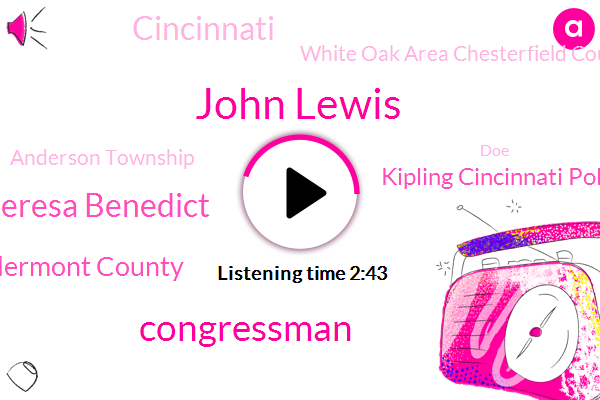 John Lewis,Congressman,Theresa Benedict,Clermont County,Kipling Cincinnati Police,Cincinnati,White Oak Area Chesterfield Court,Anderson Township,DOE,Andrew Young,Georgia,Butler County,Reverend C. T. Vivian,ABC,Newport,Ohio State Patrol,Mohr,White House,Cole Ray