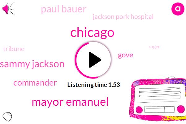Chicago,Mayor Emanuel,Sammy Jackson,Gove,Commander,Paul Bauer,Jackson Pork Hospital,Tribune,Roger,President Trump