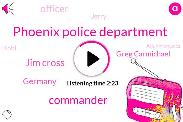 Phoenix Police Department,Commander,Jim Cross,Germany,Greg Carmichael,Officer,Jerry,Kohl,Arjun Mercedes,LEE,Chevy,Stapleton