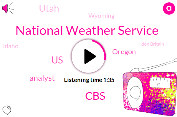 National Weather Service,CBS,United States,Analyst,Oregon,Utah,Wyoming,Idaho,Don Britain,Saudi Government,Google,California,Nevada,Great Falls,Montana,Carter Evans,Fourteen Inches,Thirteen Inches,Forty Years