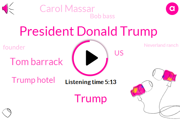 President Donald Trump,Donald Trump,Tom Barrack,Trump Hotel,Bloomberg,United States,Carol Massar,Bob Bass,Founder,Neverland Ranch,LA,Caleb Melby,Tarik,Reporter,Washington,Saudi,HAM,Temperamentally