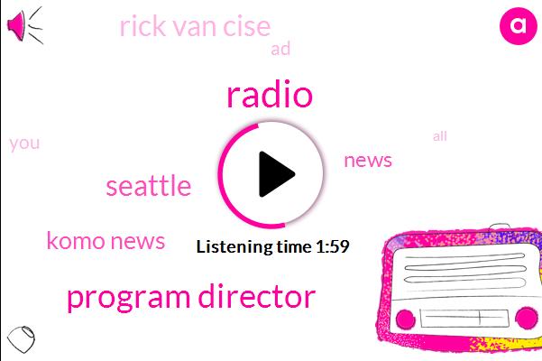 Program Director,Radio,Seattle,Komo News,Rick Van Cise,AD