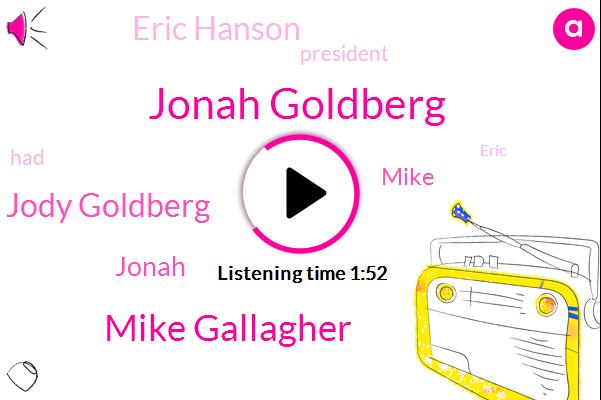 Jonah Goldberg,Mike Gallagher,Jody Goldberg,Jonah,Eric Hanson,President Trump,Mike