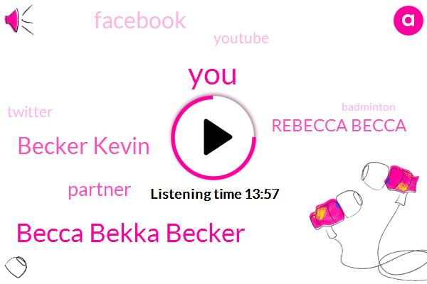 Becca Bekka Becker,Becker Kevin,Partner,Rebecca Becca,Facebook,Youtube,Twitter,Badminton,Jane,Anita,Becka Cap,Anita Saga Stig Gate,Becker,Seattle,San Francisco Bay,China,Elliott Bay,Patriots