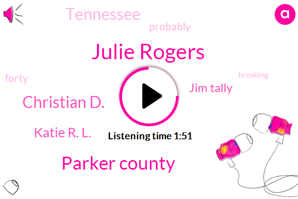 Julie Rogers,Parker County,Christian D.,Katie R. L.,Jim Tally,Tennessee