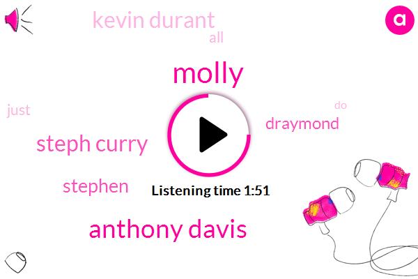Molly,Anthony Davis,Steph Curry,Stephen,Draymond,Kevin Durant