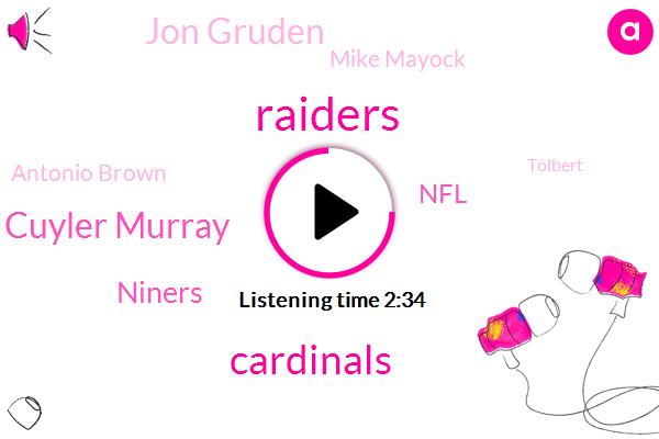 Cardinals,Raiders,Cuyler Murray,Niners,NFL,Jon Gruden,Mike Mayock,Antonio Brown,Tolbert,Trent Brown,Bama,Brent,Williams,Tommy,Vegas