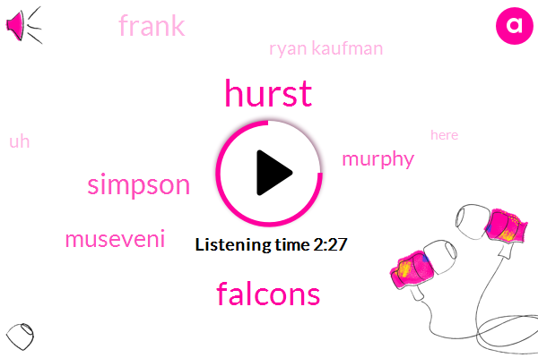 Hurst,Falcons,Simpson,Museveni,Murphy,Ryan Kaufman,Frank