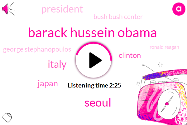 Barack Hussein Obama,Seoul,Italy,Japan,Clinton,President Trump,Bush Bush Center,George Stephanopoulos,Ronald Reagan,Assault,South Korea,Canada,China,Clinton Administration,Donald Trump,Twenty Two Minutes