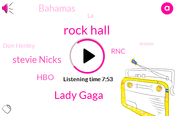 Rock Hall,Lady Gaga,Stevie Nicks,HBO,RNC,Bahamas,LA,Don Henley,Kristen,Akerson,Harry,Iraq,Arianna Day