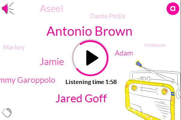 Antonio Brown,Jared Goff,Jamie,Jimmy Garoppolo,Adam,Aseel,Dante Pettis,Markey,Mckinnon,Jameis Winston,James,Breda,Dave,Goodwin