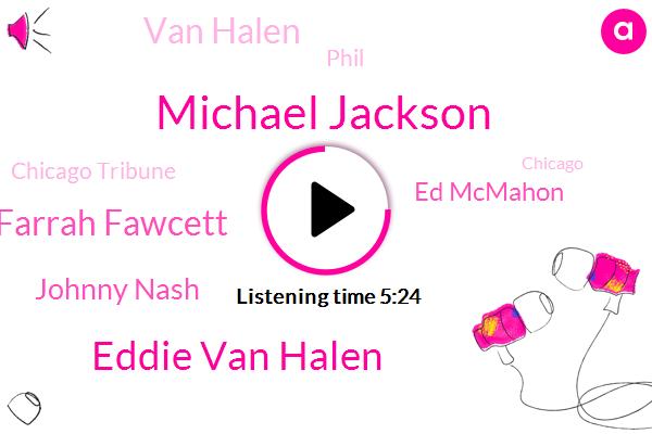 Michael Jackson,Eddie Van Halen,Farrah Fawcett,Johnny Nash,Ed Mcmahon,Van Halen,Phil,Chicago Tribune,Chicago,John Williams,Lauren Latka,Iran,DOW,Kobe Bryant,Mike Suo Sula,Ginger Baker,Eric Clapton,America,Burger