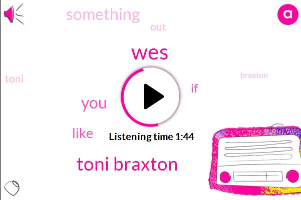 WES,Toni Braxton