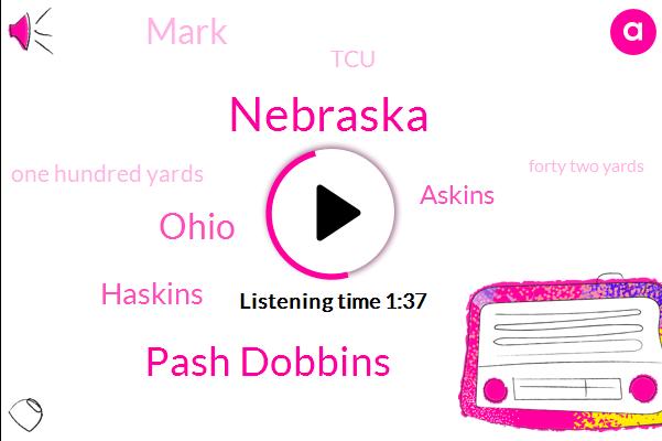 Pash Dobbins,Nebraska,Haskins,Ohio,Askins,Mark,TCU,One Hundred Yards,Forty Two Yards,Seven Minute,Five Minute,Nine Minute,Two Yard