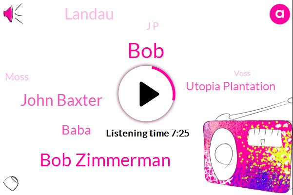 BOB,Bob Zimmerman,John Baxter,Baba,Utopia Plantation,Landau,J P,Moss,Voss,Wass