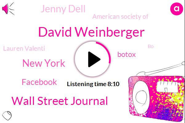 David Weinberger,Wall Street Journal,New York,Facebook,Botox,Jenny Dell,American Society Of,Lauren Valenti,BO,Chloe Atkinson,Twelve Years,Twenty Eight Percent,One Percent