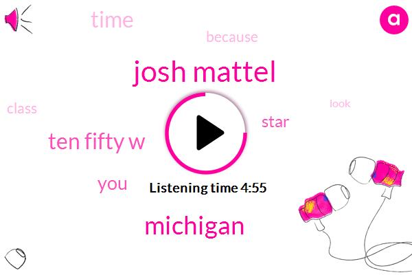 Josh Mattel,Michigan,Ten Fifty W