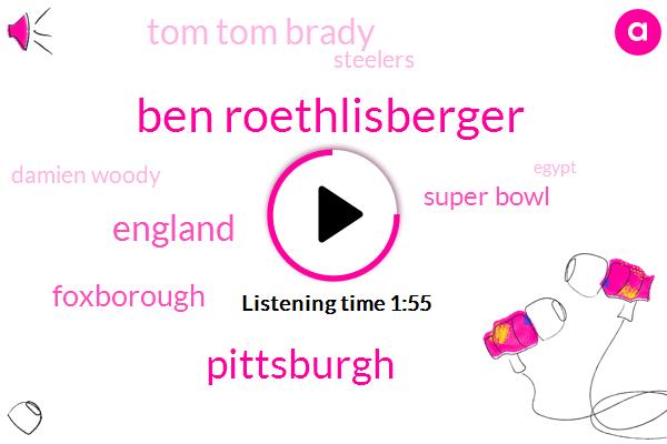 Ben Roethlisberger,Pittsburgh,England,Foxborough,Super Bowl,Tom Tom Brady,Steelers,Damien Woody,Egypt,NFL,Analyst