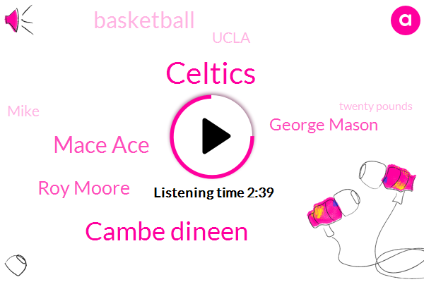 Celtics,Cambe Dineen,Mace Ace,Roy Moore,George Mason,Basketball,Ucla,Mike,Twenty Pounds,Forty Forty-Five Days,Ten Thousand Day,Fifteen Pounds,Two Three Days,Fifty Pounds